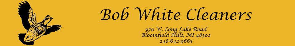 Bob White Cleaners 970 W. Long Lake Road Bloomfield Hills MI 48302 248-642-9665